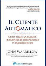 LIBRO IL CLIENTE AUTOMATICO - MODELLO DI BUSINESS AD ABBONAMENTO JOHN WARRILLOW