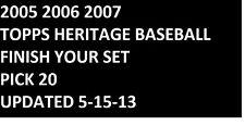 2005 2006 2007 Topps Heritage Baseballl Finish Your Set PICK 20