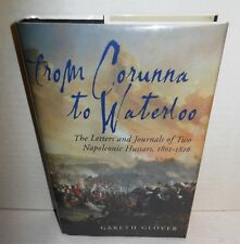 From Corunna to Waterloo Letters and Journals of Two Napoleonic Hussars 1801-16