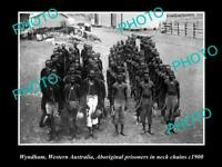 OLD POSTCARD SIZE PHOTO OF WYNDHAM WA ABORIGINAL PRISONERS IN NECK CHAINS 1900