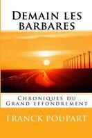 Demain Les Barbares : Chroniques Du Grand Effondrement, Paperback by Poupart,...