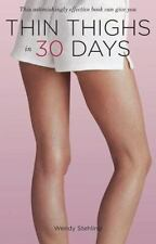 Thin Thighs in 30 Days by Wendy Stehling (2010, Paperback)