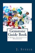 Gemstone Guide Book : A Simple Informative Handbook: By Steele, J.