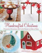 Handcrafted Christmas : Ornaments, Decorations, and Cookie Recipes to Make at Home by Susan Waggoner (2014, Hardcover)