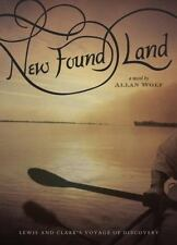 New Found Land : Lewis and Clark's Voyage of Discovery by Allan Wolf (2007,...