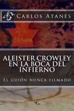 Aleister Crowley en la Boca Del Infierno : El Guión Nunca Filmado by Carlos...