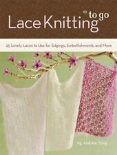 Lace Knitting to Go: 25 Lovely Laces to Use for Edgings, Embellishments, and Mor