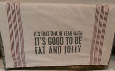 """Primitives by Kathy GOOD TO BE FAT AND JOLLY Dish Towel  24"""" x 15"""""""