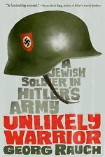 Unlikely Warrior: A Jewish Soldier in Hitler's Army by Georg Rauch Paperback