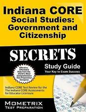 Indiana CORE Social Studies - Government and Citizenship Secrets Study Guide: In