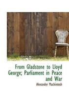From Gladstone To Lloyd George; Parliament In Peace And War: By Alexander Mac...