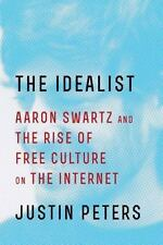 The Idealist: Aaron Swartz and the Rise of Free Culture on the Internet