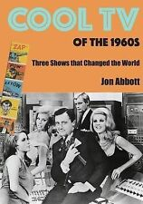 NEW Cool TV of the 1960s: Three Shows That Changed the World by Jon Abbott