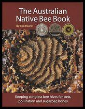 The Australian Native Bee Book: Keeping Stingless Bee Hives Tim Heard
