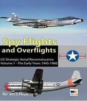 Spyflights and Overflights: US Strategic Aerial Reconnaissance, 1945-1960:...