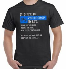 it's Time to Photoshop My Life Divertido Camiseta Unisex