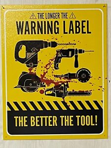 """The Longer the Warning Label the Better the Tool ~ 12"""" x 16"""" Metal Sign - Garage"""