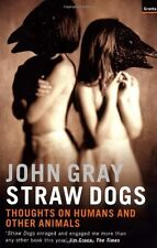 Straw Dogs: Thoughts on Humans and Other Animals,John Gray