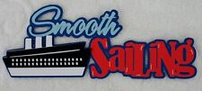 CRUISE Smooth Sailing - Die Cut Title Paper Piece for Scrapbook Page - SSFFDeb