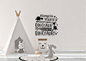 Always Be Yourself Dinosaur Inspired Childrens Kids Bedroom Wall Art Decal Vinyl