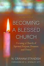 Becoming a Blessed Church : Forming a Chruch of Spiritual Purpose, Presence,...