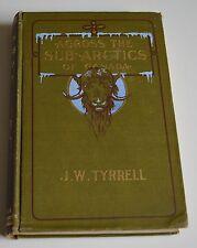 ACROSS THE SUB ARCTICS OF CANADA BY JAMES TYRELL ED W. BRIGGS 1908 DEDICACE