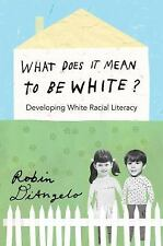 What Does It Mean to Be White?: Developing White Racial Literacy (Paperback or S