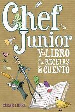 Chef Junior y el Libro de Las Recetas con Cuento by César López (2014,...
