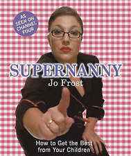 Supernanny: How to Get the Best from Your Children, Frost, Jo Hardback Book