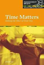Time Matters: Making the Most of Your Day (Management Briefs:-ExLibrary