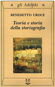 TEORIA E STORIA DELLA STORIOGRAFIA BENEDETTO CROCE Ed ADELPHI X