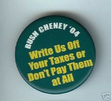 anti George W. BUSH pin WRITE Off TAXES..Don't PAY...