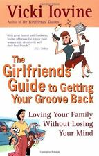 The Girlfriends Guide to Getting Your Groove Back: Loving Your Family Without L
