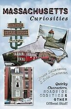 Massachusetts Curiosities: Quirky Characters, Roadside Oddities, & Other Offbea