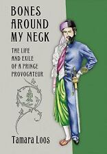 Bones Around My Neck : The Life and Exile of a Prince Provocateur by Tamara...