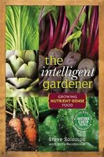 The Intelligent Gardener : Growing Nutrient-Dense Food by Steve Solomon...