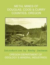 Metal Mines of Douglas, Coos and Curry Counties, Oregon by Oregon Department...