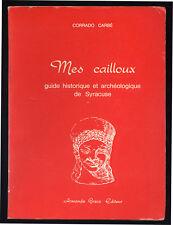 CORRADO CARBÈ, MES CAILLOUX - GUIDE HISTORIQUE ET ARCHÉOLOGIQUE DE SYRACUSE