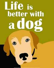 LIFE IS BETTER WITH A DOG ART PRINT BY GINGER OLIPHANT 16x20 puppy love poster