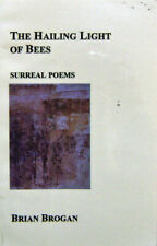 Brian Brogan / The Hailing Light of Bees Inscribed Surreal Poems Signed 1st 1999