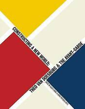 Constructing a New World: Van Doesburg and the Int.Avant Garde by Gladys...
