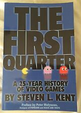 The First Quarter A 25-Year History of Video Games by Steven L. Kent