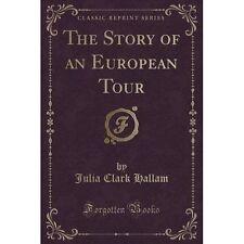 The Story of an European Tour (Classic Reprint) by Julia Clark Hallam...