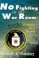 NEW No Fighting in the War Room: Memoirs of a Spook by Robert Woolsey