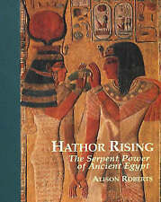 Hathor Rising: The Secret Power of Ancient Egypt by Alison Roberts...
