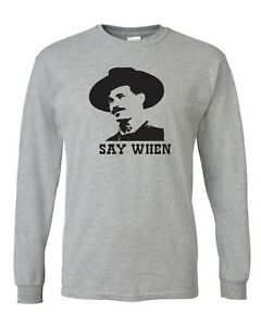 Say When - Doc Holliday - Quick Draw - Tombstone - Val Kilmer Tees & Sweats