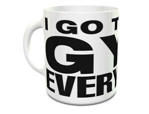 Gym mug I go to the gym everyday mug  New 11oz Ceramic MUG