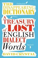 The Disappearing Dictionary: A Treasury of Lost English Dia... by Crystal, David
