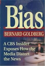 Bias : A CBS Insider Exposes How the Media Distort the News by Bernard Goldberg