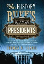 The History Buff's Guide to the Presidents: Top Ten Rankings of the Best, Worst,
